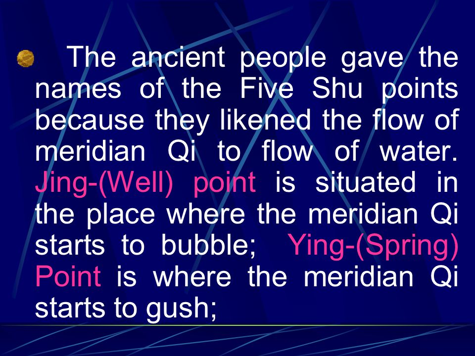The ancient people gave the names of the Five Shu points because they likened the flow of meridian Qi to flow of water.