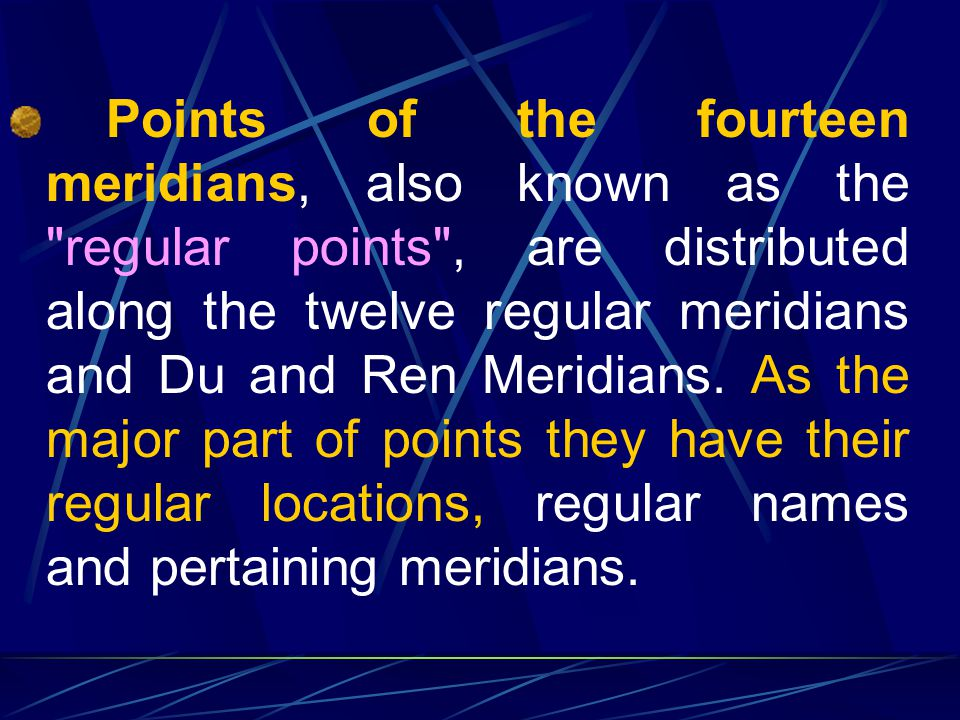 Points of the fourteen meridians, also known as the regular points , are distributed along the twelve regular meridians and Du and Ren Meridians.
