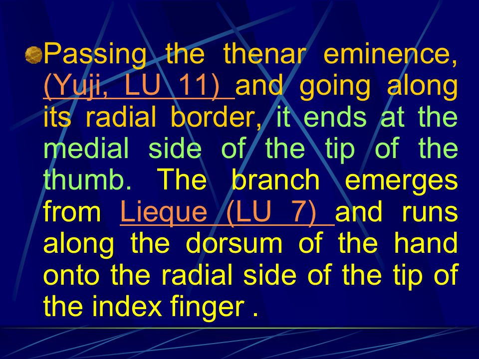 Passing the thenar eminence, (Yuji, LU 11) and going along its radial border, it ends at the medial side of the tip of the thumb.