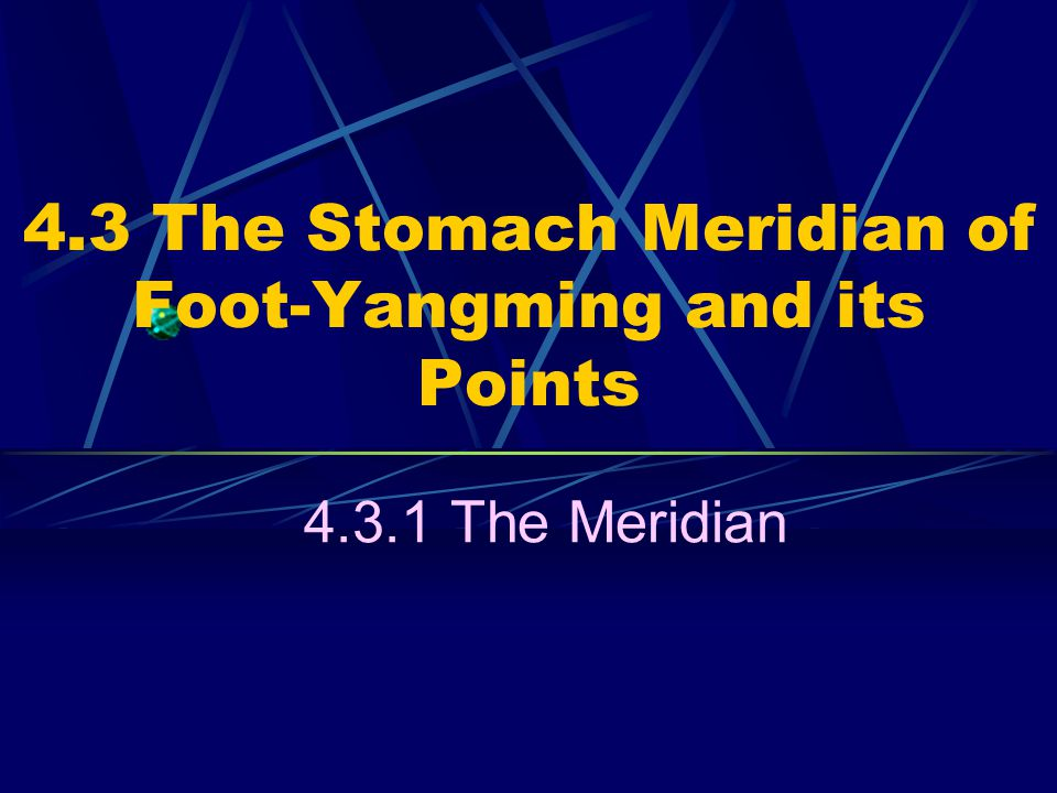 4.3 The Stomach Meridian of Foot-Yangming and its Points