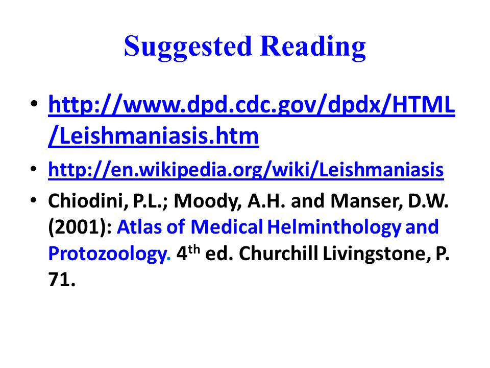 Suggested Reading http://www.dpd.cdc.gov/dpdx/HTML/Leishmaniasis.htm