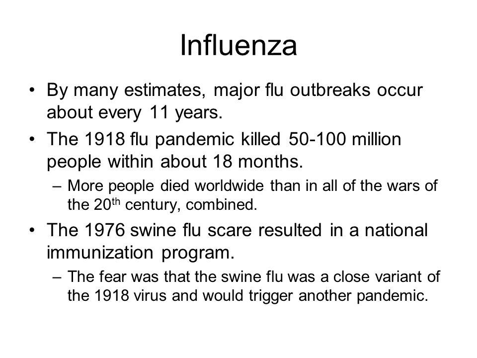 Influenza By many estimates, major flu outbreaks occur about every 11 years.
