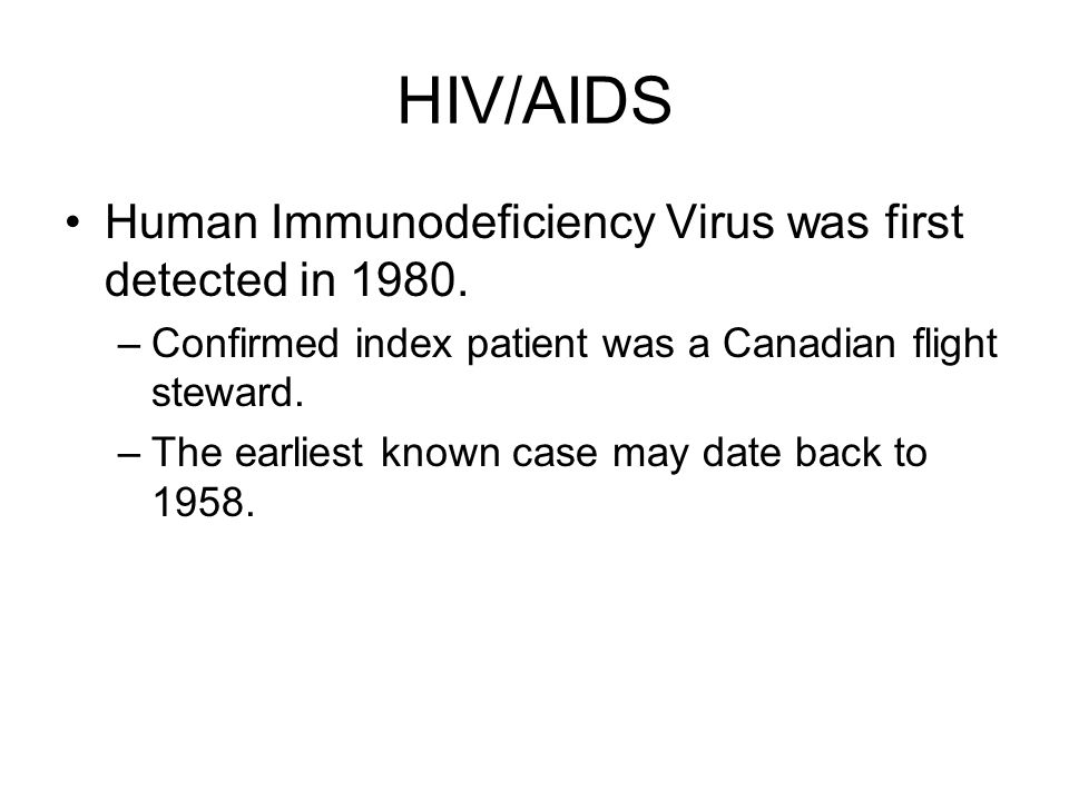 HIV/AIDS Human Immunodeficiency Virus was first detected in 1980.