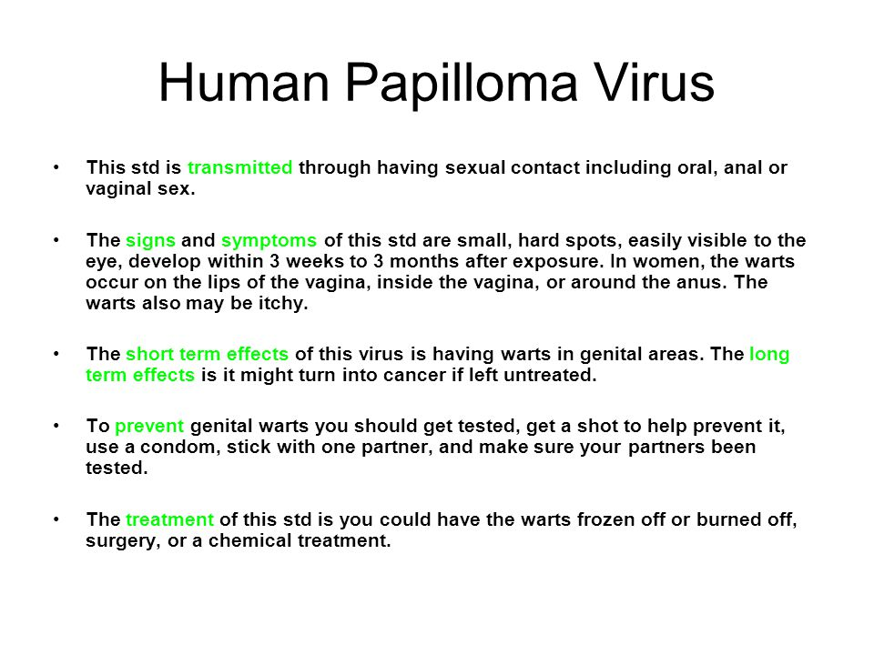 Human Papilloma Virus This std is transmitted through having sexual contact including oral, anal or vaginal sex.