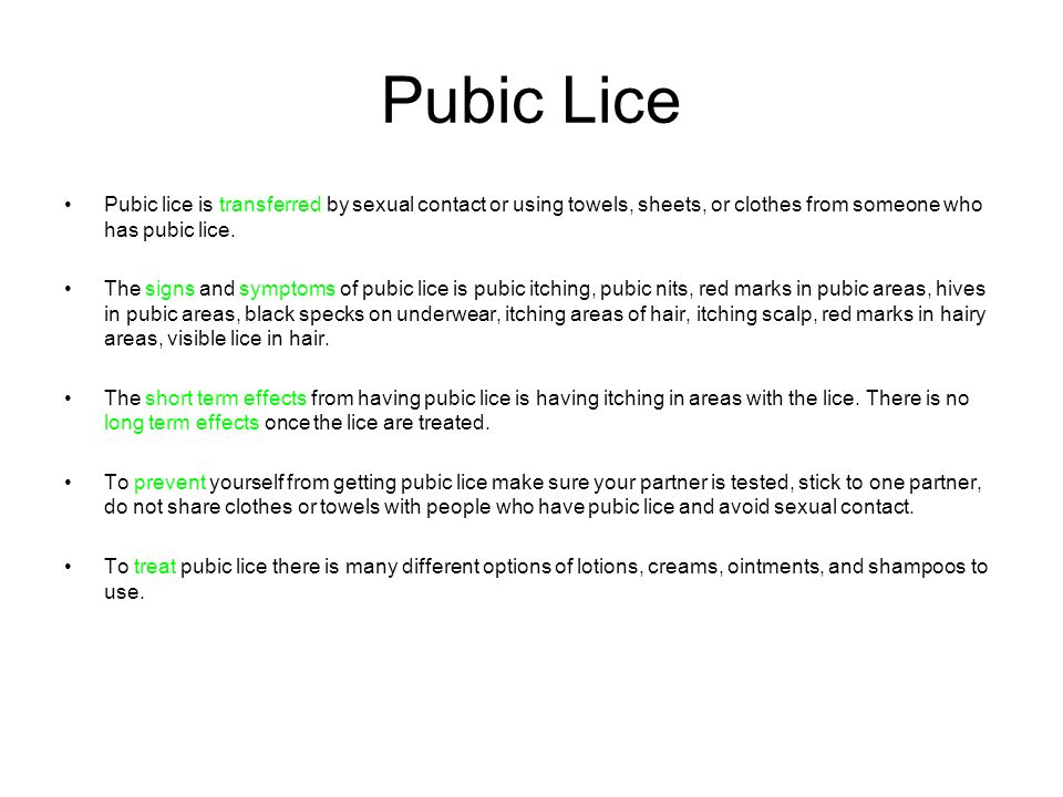 Pubic Lice Pubic lice is transferred by sexual contact or using towels, sheets, or clothes from someone who has pubic lice.