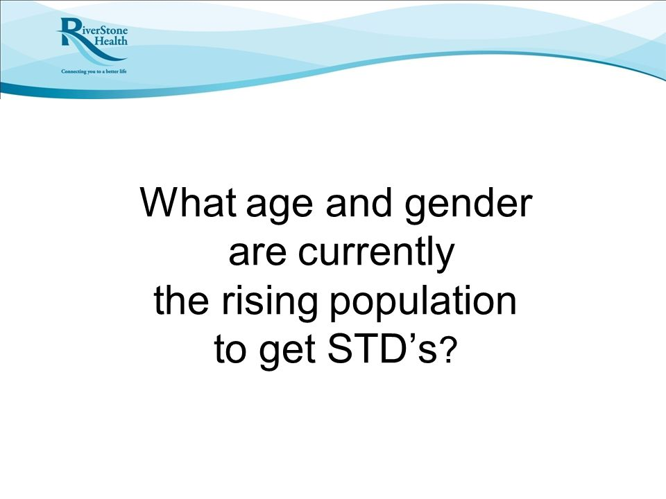 What age and gender are currently the rising population to get STD's