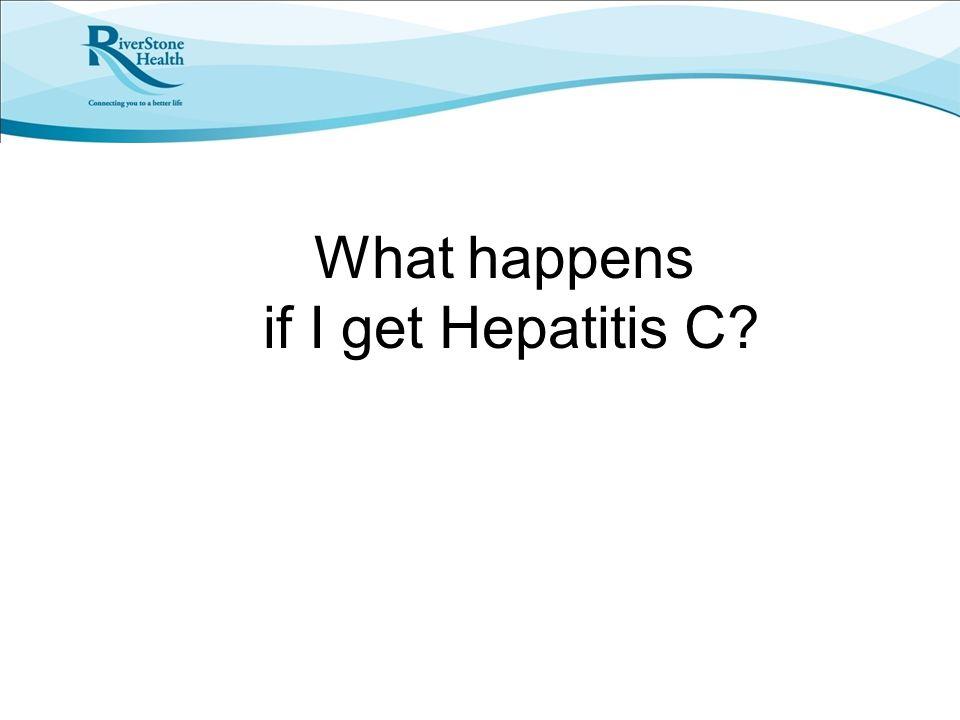 What happens if I get Hepatitis C