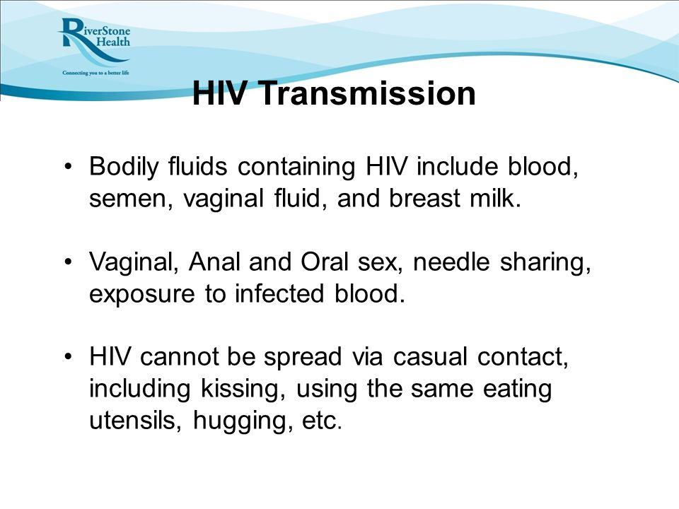 HIV Transmission Bodily fluids containing HIV include blood, semen, vaginal fluid, and breast milk.