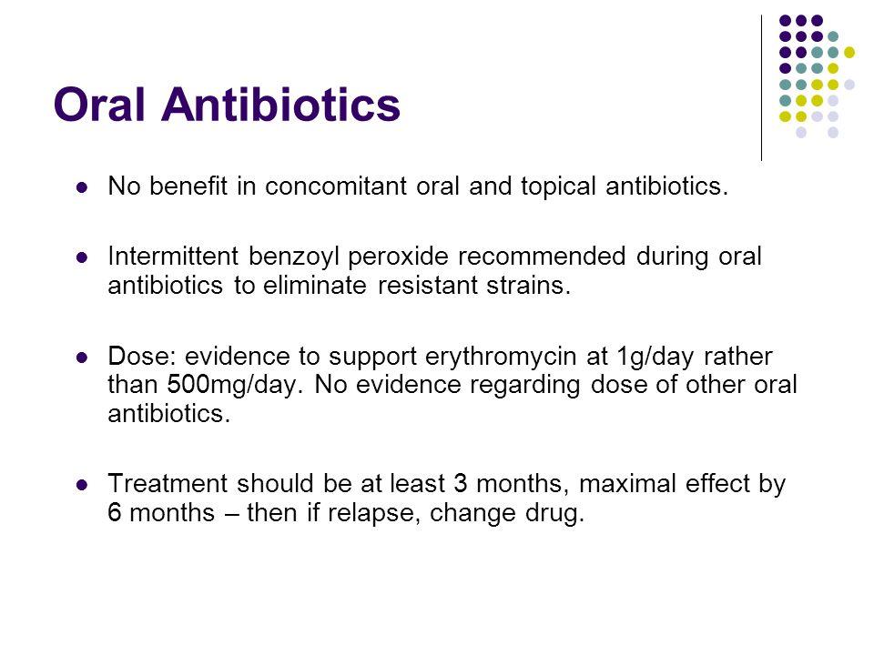 Oral Antibiotics No benefit in concomitant oral and topical antibiotics.