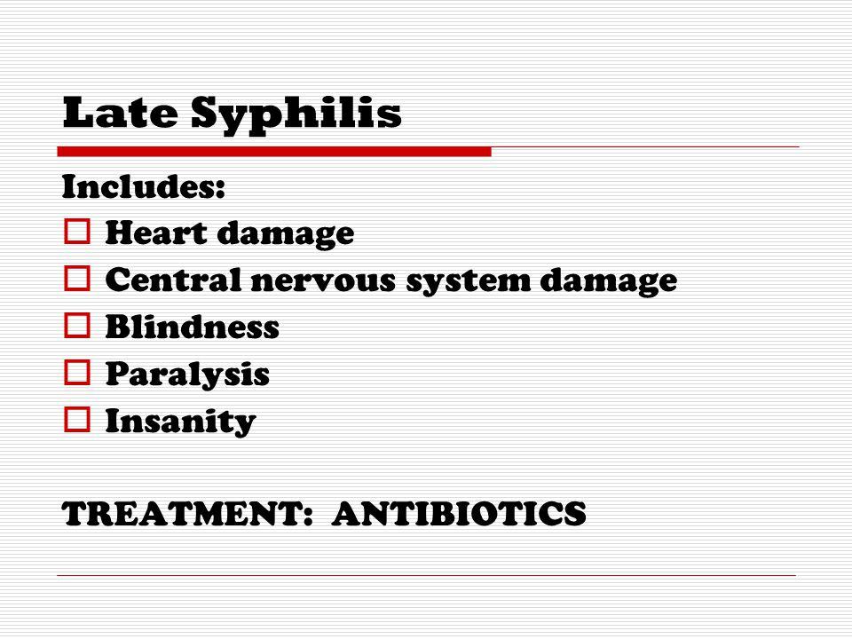 Late Syphilis Includes: Heart damage Central nervous system damage