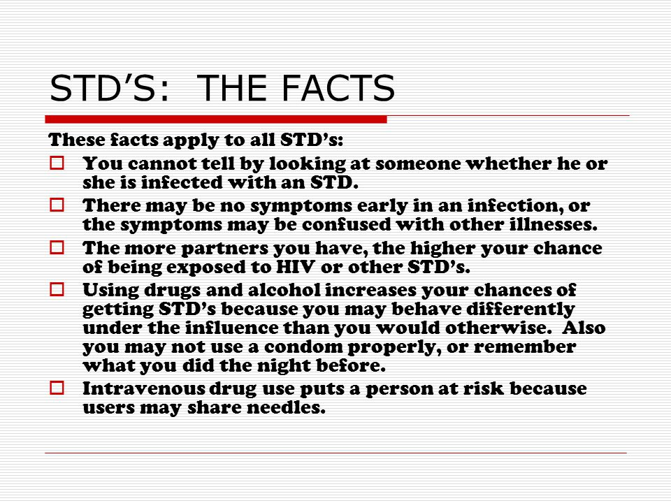 STD'S: THE FACTS These facts apply to all STD's: