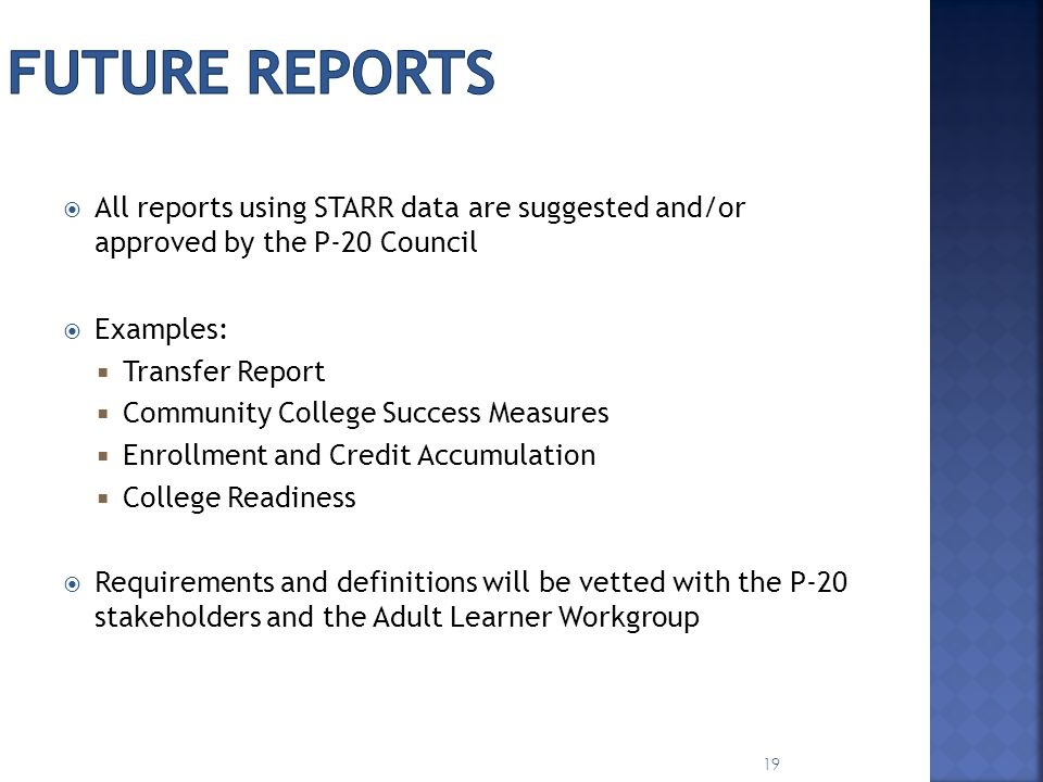 Future Reports All reports using STARR data are suggested and/or approved by the P-20 Council. Examples: