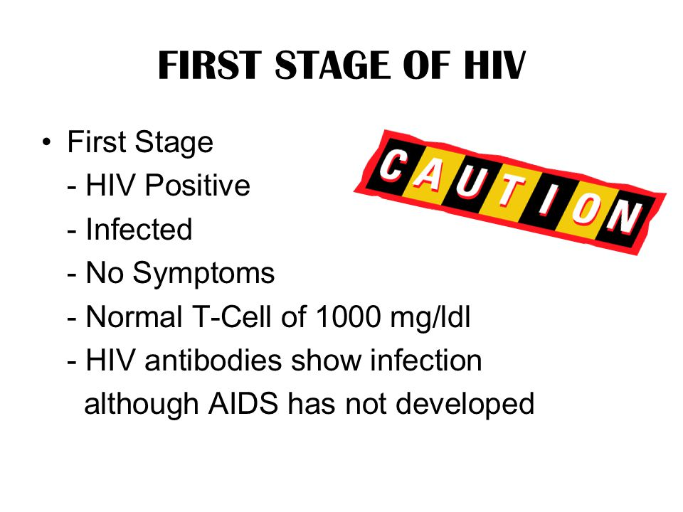 FIRST STAGE OF HIV First Stage - HIV Positive - Infected - No Symptoms