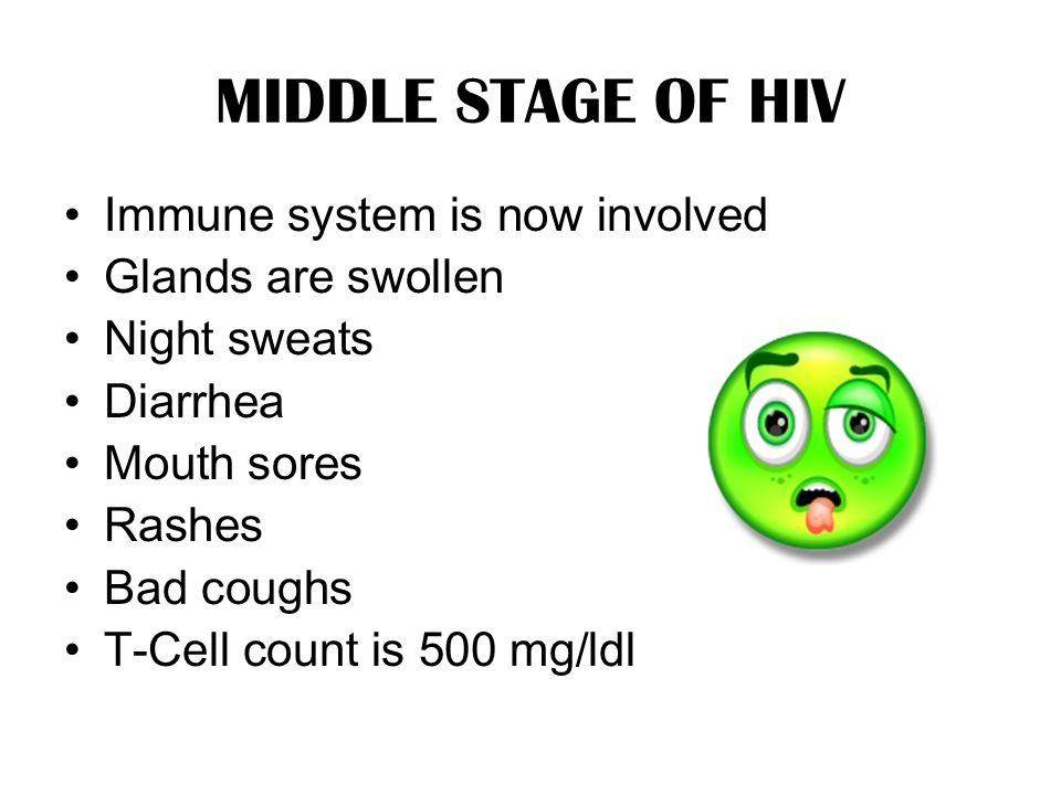 MIDDLE STAGE OF HIV Immune system is now involved Glands are swollen
