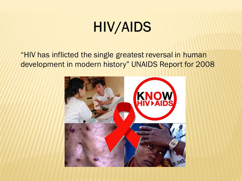 HIV/AIDS HIV has inflicted the single greatest reversal in human development in modern history UNAIDS Report for 2008.