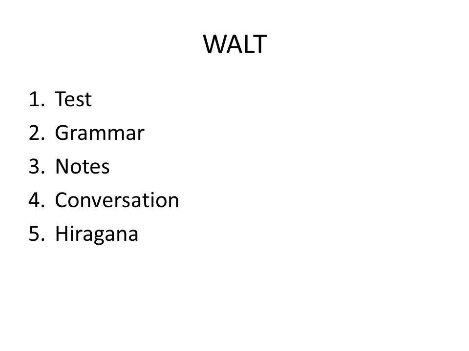 WALT Test Grammar Notes Conversation Hiragana