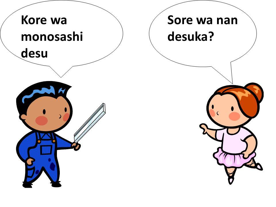 Sore wa nan desuka Kore wa monosashi desu