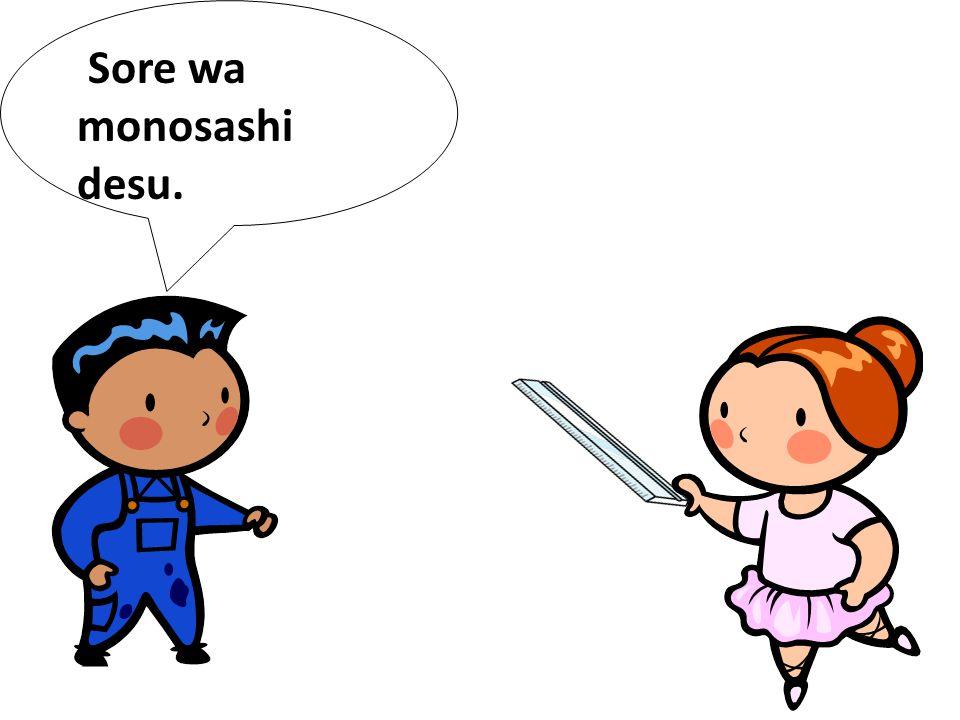 Sore wa monosashi desu.