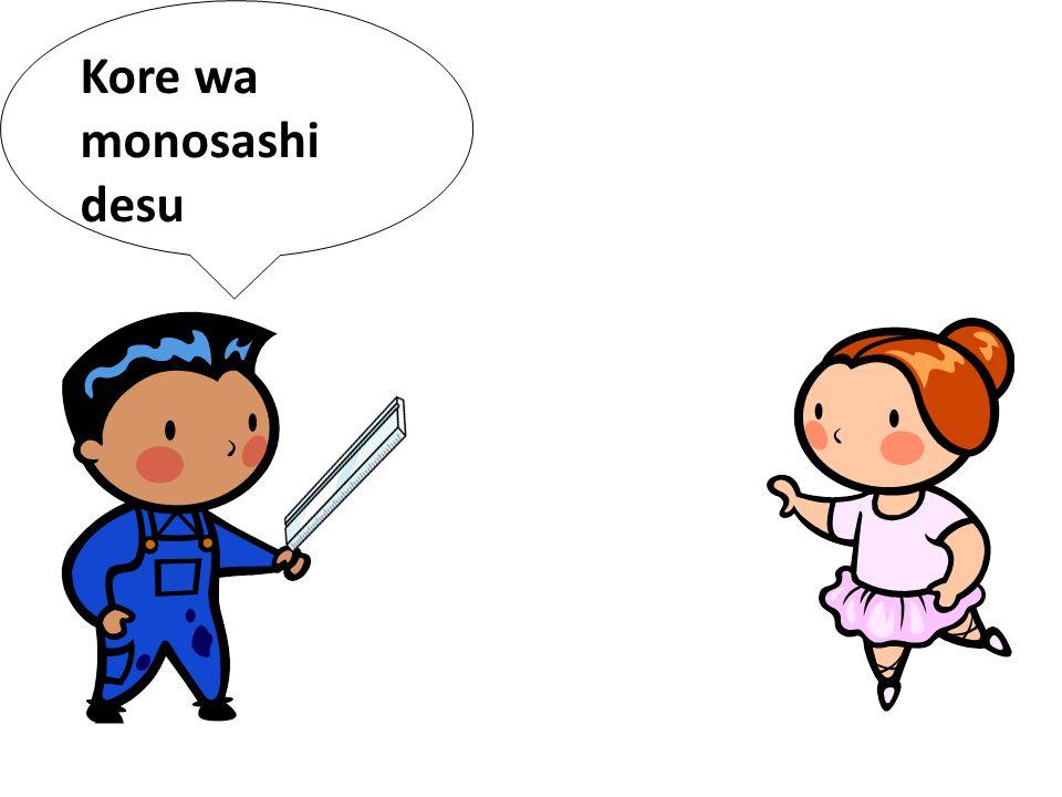 Kore wa monosashi desu