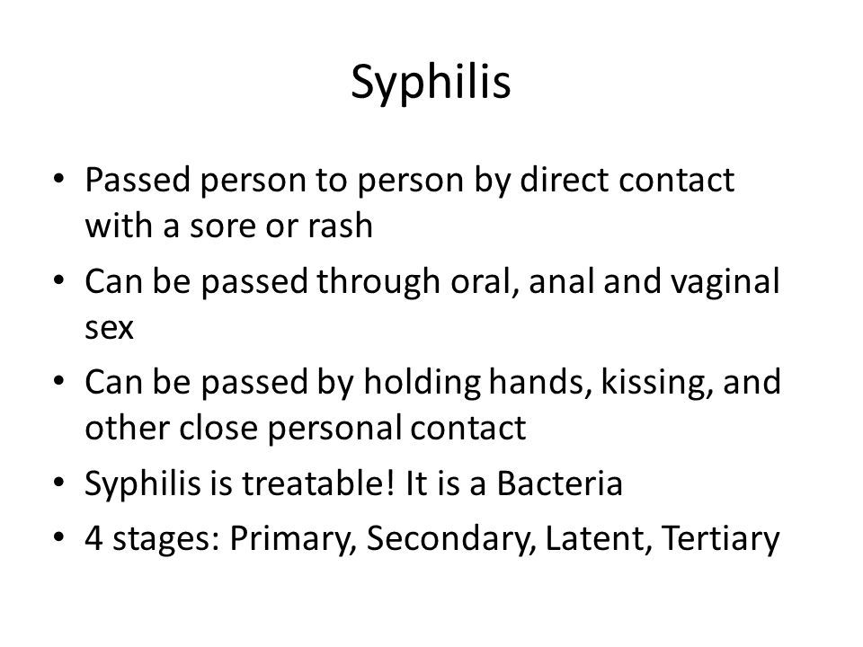 Syphilis Passed person to person by direct contact with a sore or rash