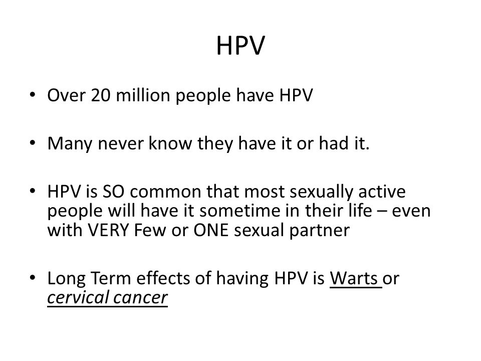 HPV Over 20 million people have HPV