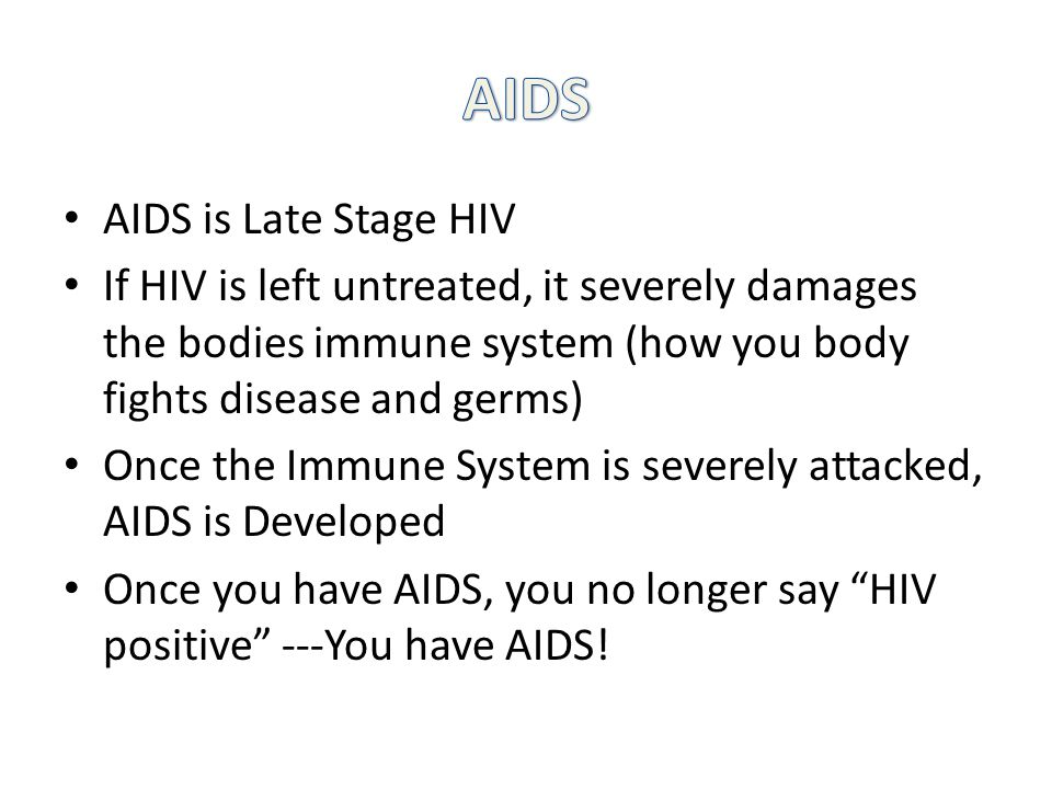 AIDS AIDS is Late Stage HIV