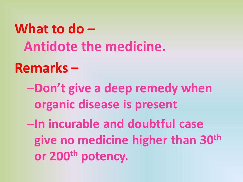 What to do – Antidote the medicine. Remarks –