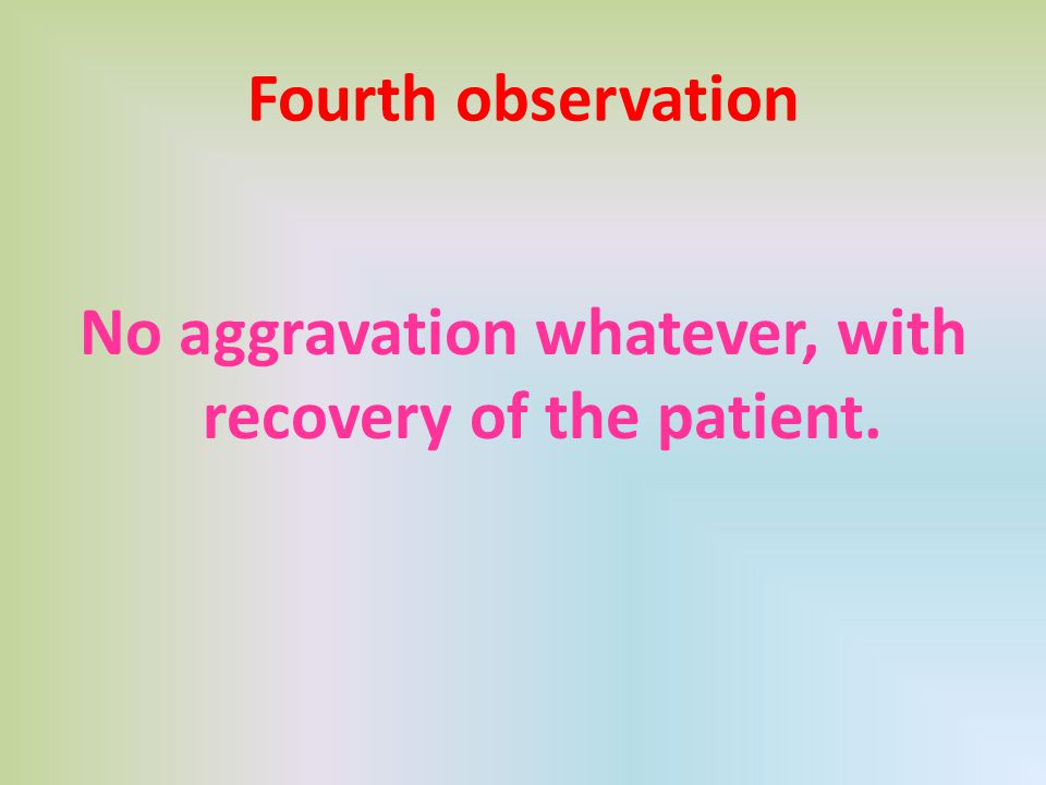 No aggravation whatever, with recovery of the patient.