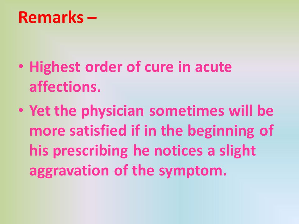 Remarks – Highest order of cure in acute affections.