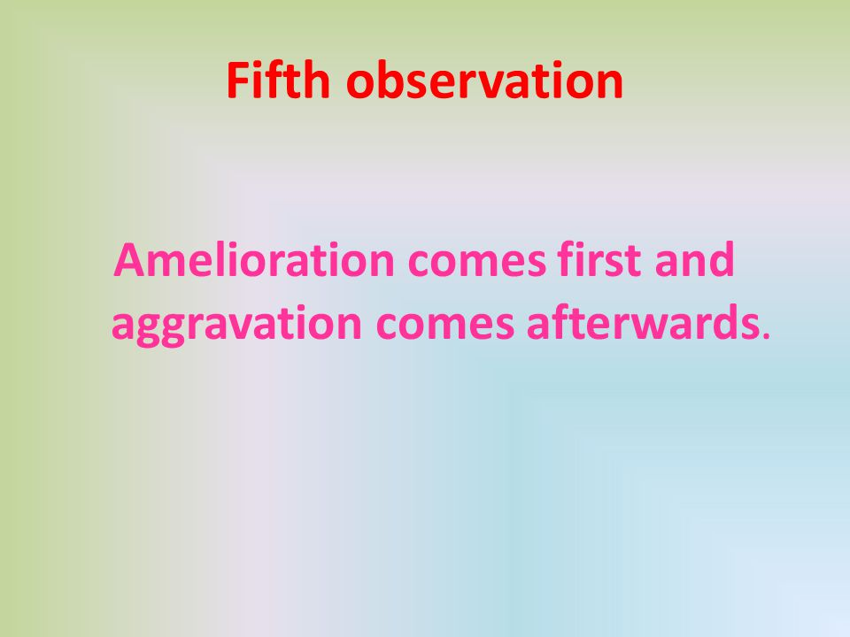Amelioration comes first and aggravation comes afterwards.