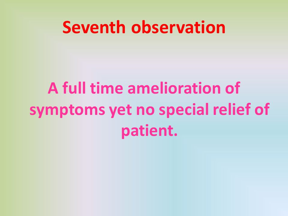 A full time amelioration of symptoms yet no special relief of patient.