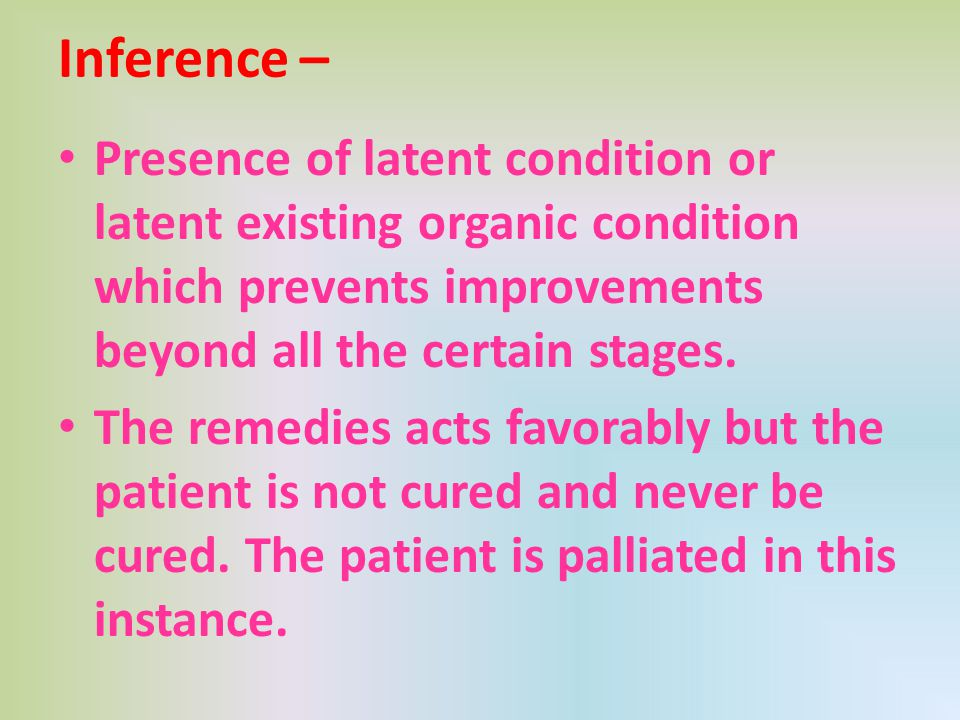 Inference – Presence of latent condition or latent existing organic condition which prevents improvements beyond all the certain stages.
