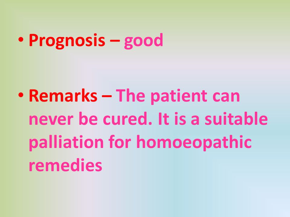 Prognosis – good Remarks – The patient can never be cured.
