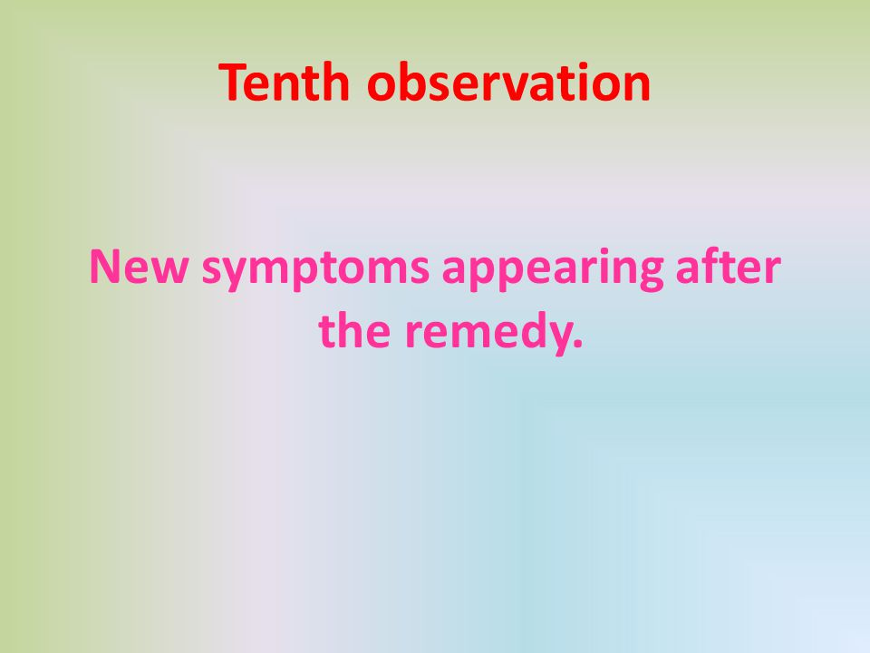 New symptoms appearing after the remedy.