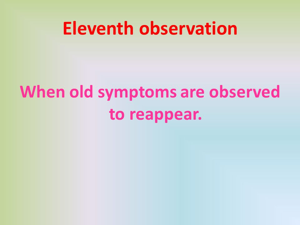 When old symptoms are observed to reappear.