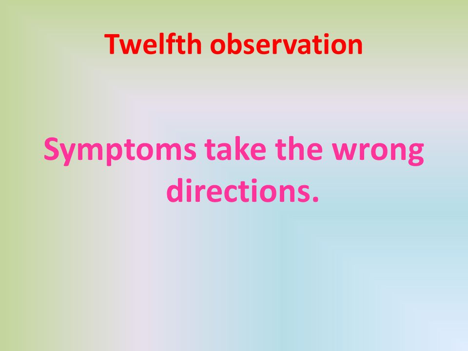 Symptoms take the wrong directions.