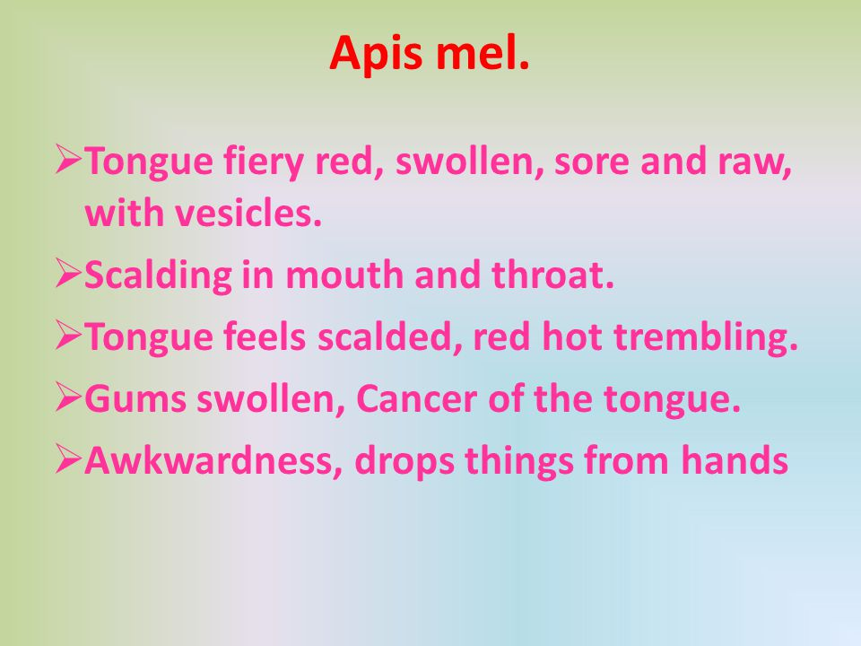 Apis mel. Tongue fiery red, swollen, sore and raw, with vesicles.