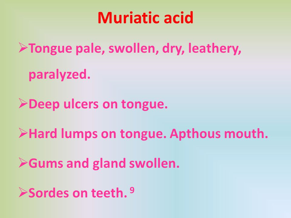 Muriatic acid Tongue pale, swollen, dry, leathery, paralyzed.