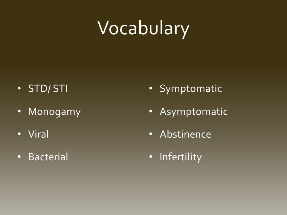 Vocabulary STD/ STI Monogamy Viral Bacterial Symptomatic Asymptomatic