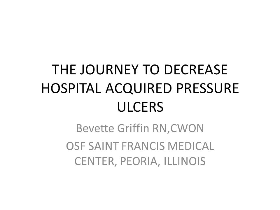 THE JOURNEY TO DECREASE HOSPITAL ACQUIRED PRESSURE ULCERS