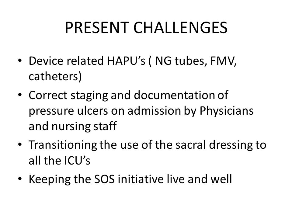 PRESENT CHALLENGES Device related HAPU's ( NG tubes, FMV, catheters)