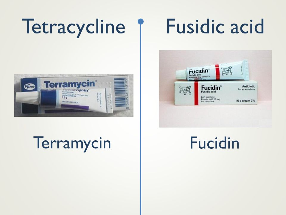 Tetracycline Fusidic acid Terramycin Fucidin