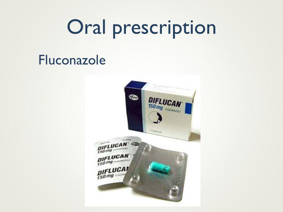 Oral prescription Fluconazole Most fungal infections topical OTC