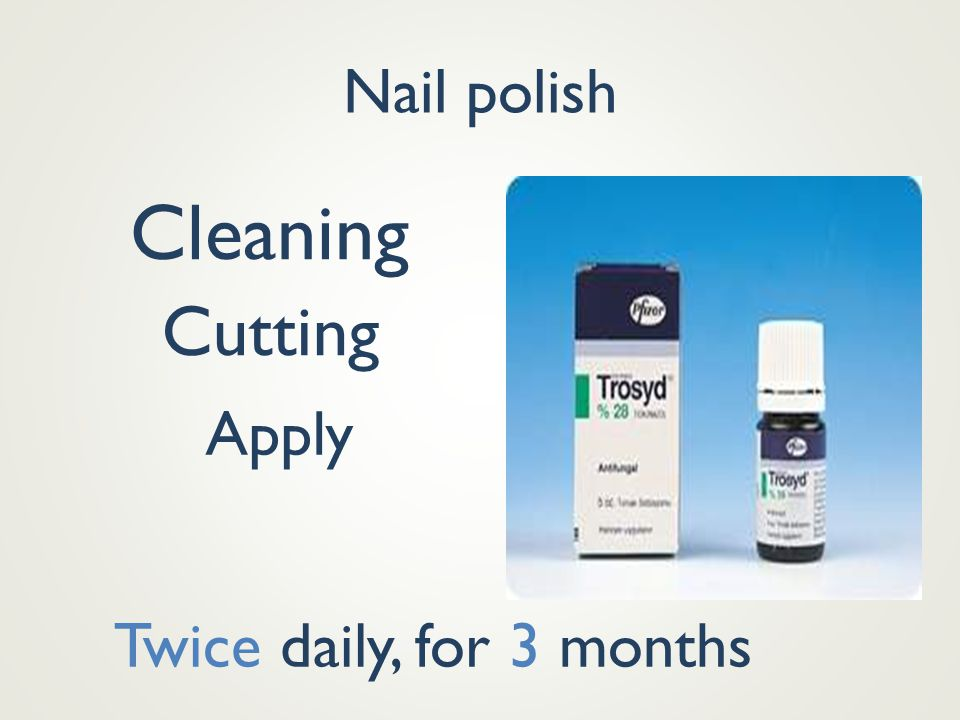 Nail polish Cleaning Cutting Apply Twice daily, for 3 months