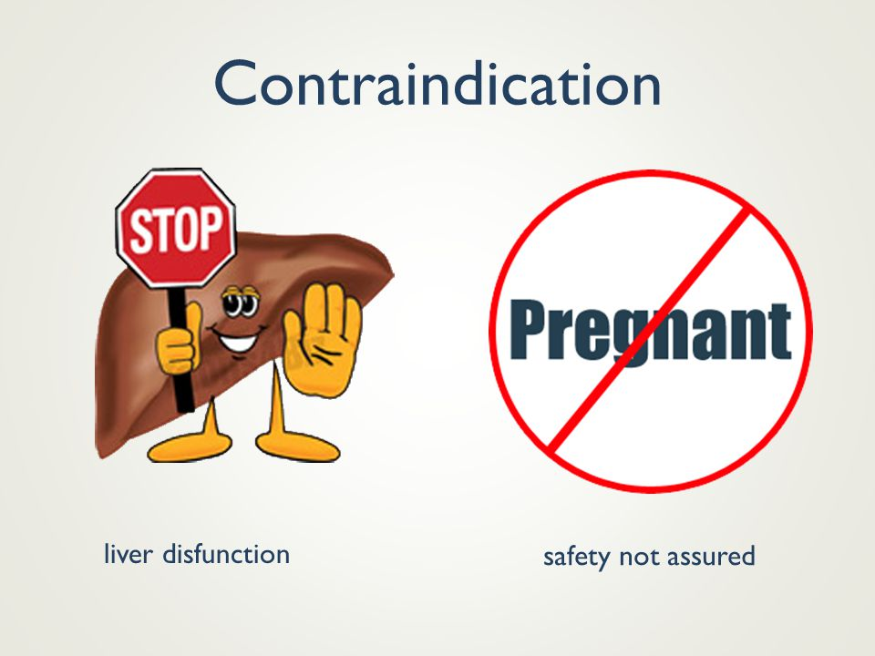 Contraindication liver disfunction safety not assured