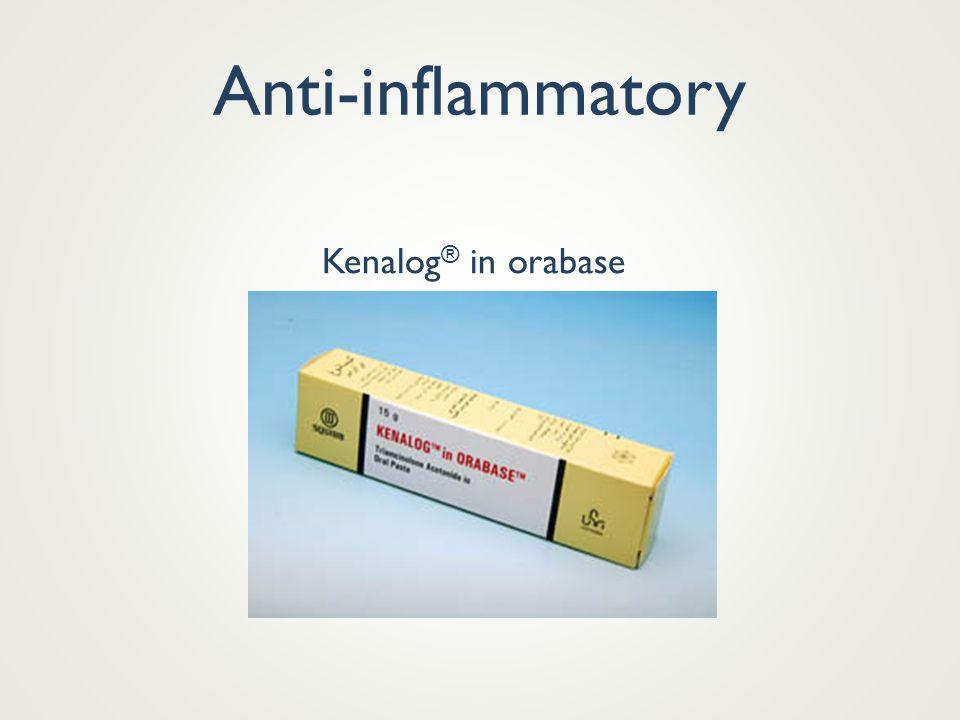 Anti-inflammatory Kenalog® in orabase