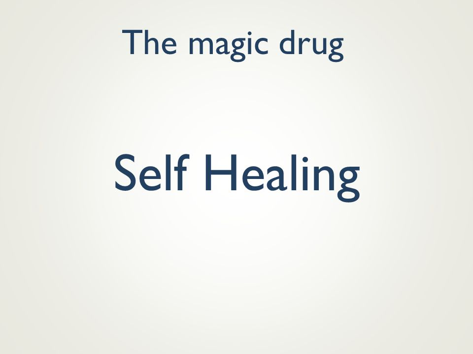 The magic drug Self Healing