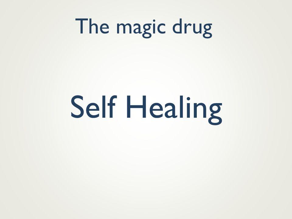 The magic drug Self Healing