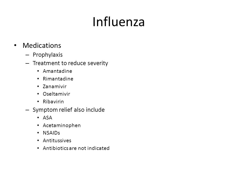 Influenza Medications Prophylaxis Treatment to reduce severity
