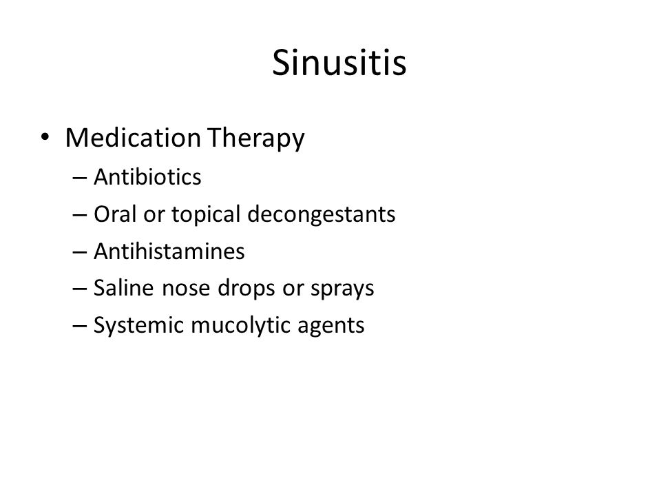 Sinusitis Medication Therapy Antibiotics Oral or topical decongestants